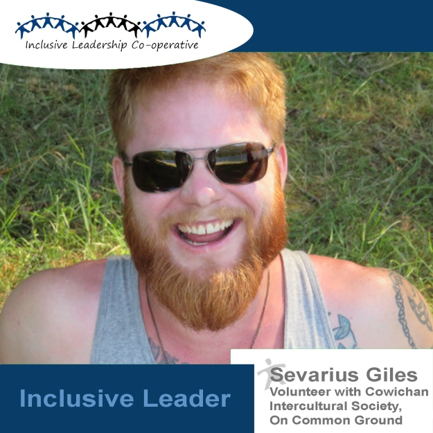 """The essence of Inclusive Leadership is respect for and acknowledgement of the diverse needs of all sentient beings."" (Severius Giles, Volunteer with Cowichan Intercultural Society's On Common Ground Anti-Racism Project)."